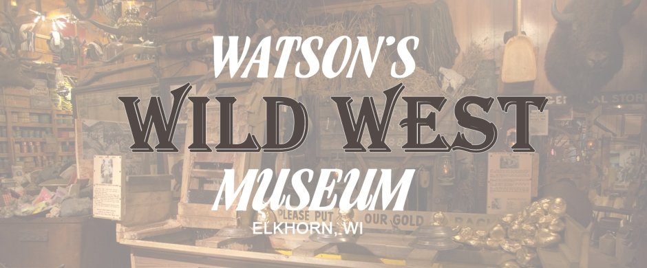 Watson's Wild West Museum, Elkhorn, Walworth County, WI.